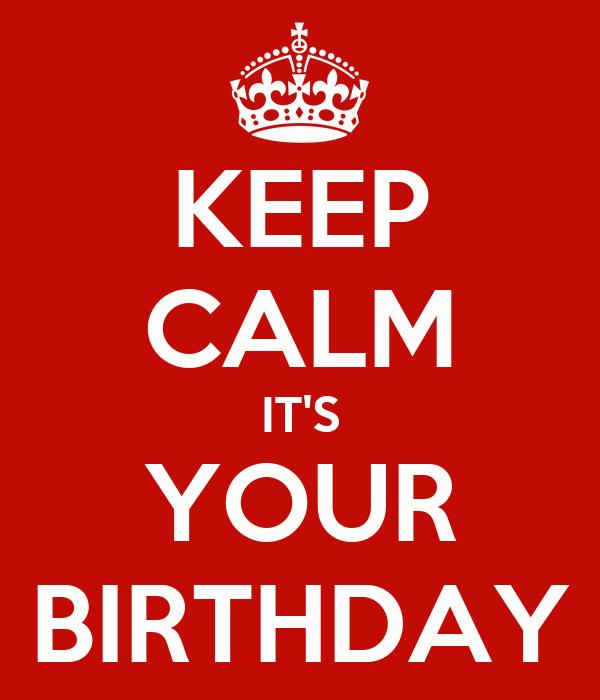 KEEP CALM IT'S YOUR BIRTHDAY
