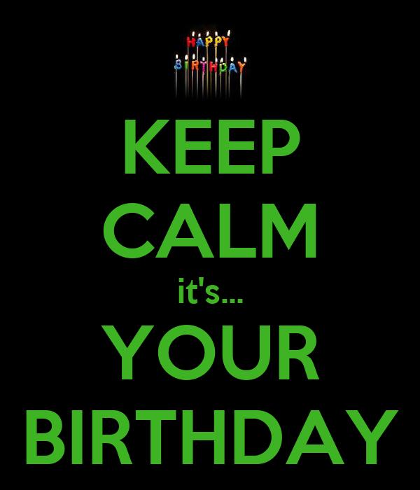 KEEP CALM it's... YOUR BIRTHDAY