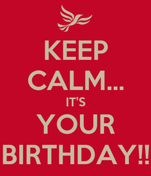 KEEP CALM... IT'S YOUR BIRTHDAY!!