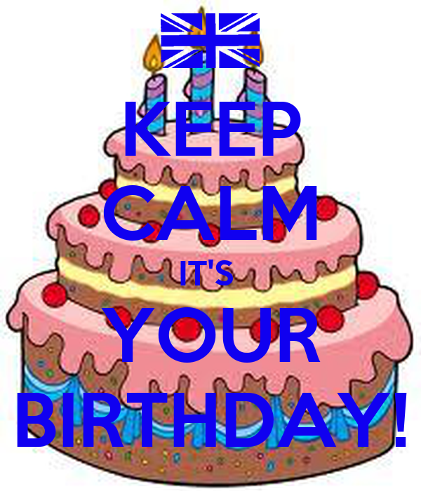 KEEP CALM IT'S  YOUR BIRTHDAY!