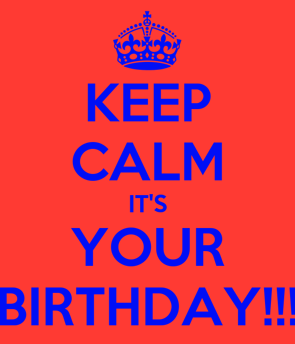 KEEP CALM IT'S YOUR BIRTHDAY!!!
