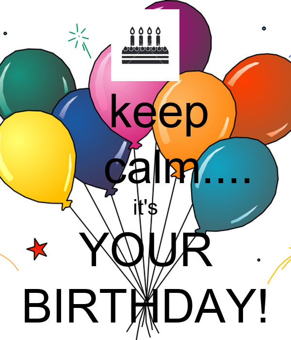 keep      calm.... it's YOUR BIRTHDAY!
