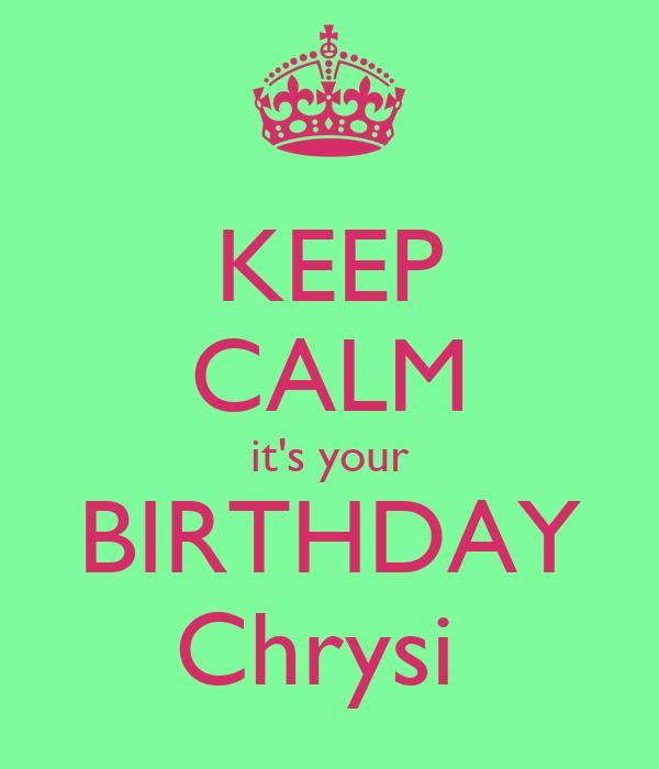 KEEP CALM it's your BIRTHDAY Chrysi