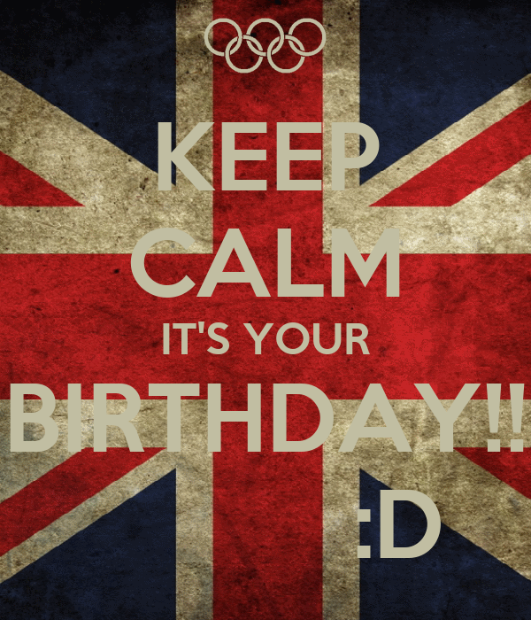KEEP CALM IT'S YOUR BIRTHDAY!!           :D