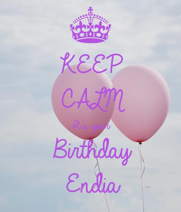 KEEP CALM It's your Birthday Endia