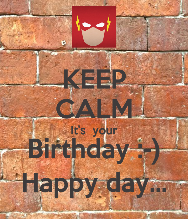 KEEP CALM It's  your Birthday :-) Happy day...