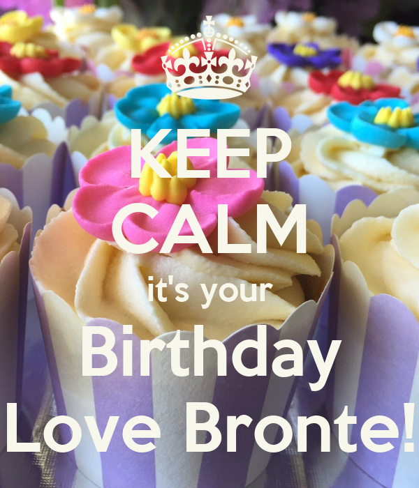 KEEP CALM it's your Birthday Love Bronte!