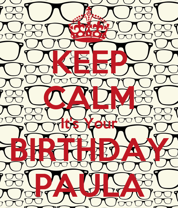 KEEP CALM It's Your BIRTHDAY PAULA