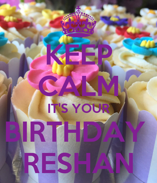 KEEP CALM IT'S YOUR BIRTHDAY  RESHAN
