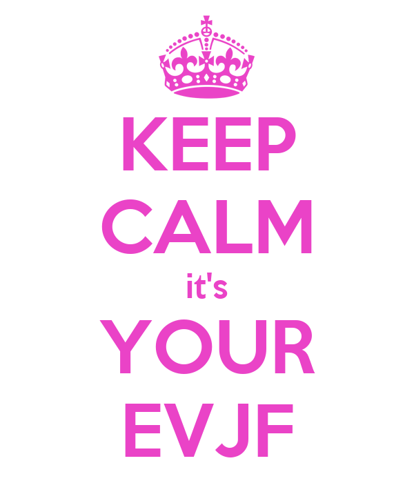KEEP CALM it's YOUR EVJF