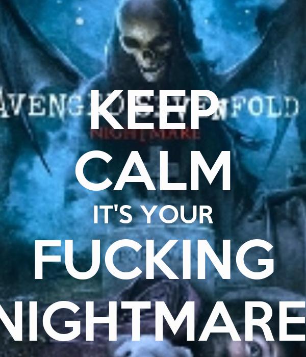 KEEP CALM IT'S YOUR FUCKING NIGHTMARE!