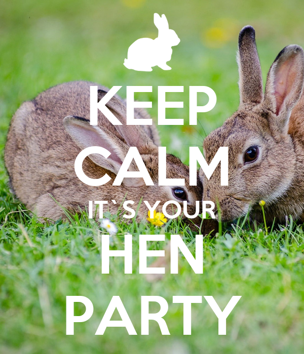 KEEP CALM IT`S YOUR HEN PARTY