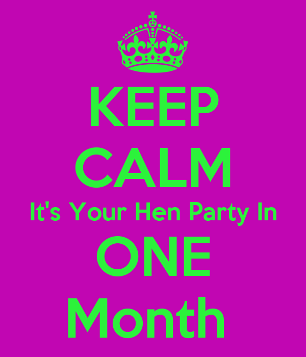 KEEP CALM It's Your Hen Party In ONE Month