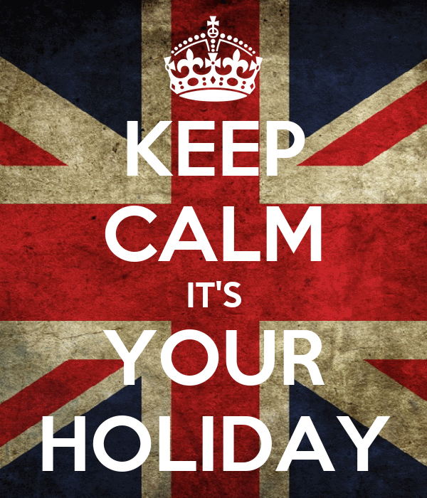 KEEP CALM IT'S YOUR HOLIDAY