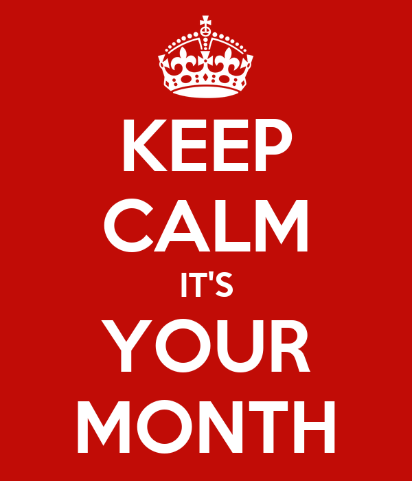 KEEP CALM IT'S YOUR MONTH