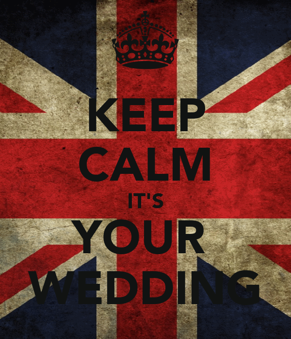 KEEP CALM IT'S YOUR  WEDDING