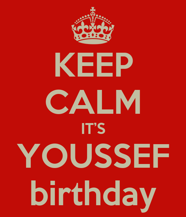 KEEP CALM IT'S YOUSSEF birthday