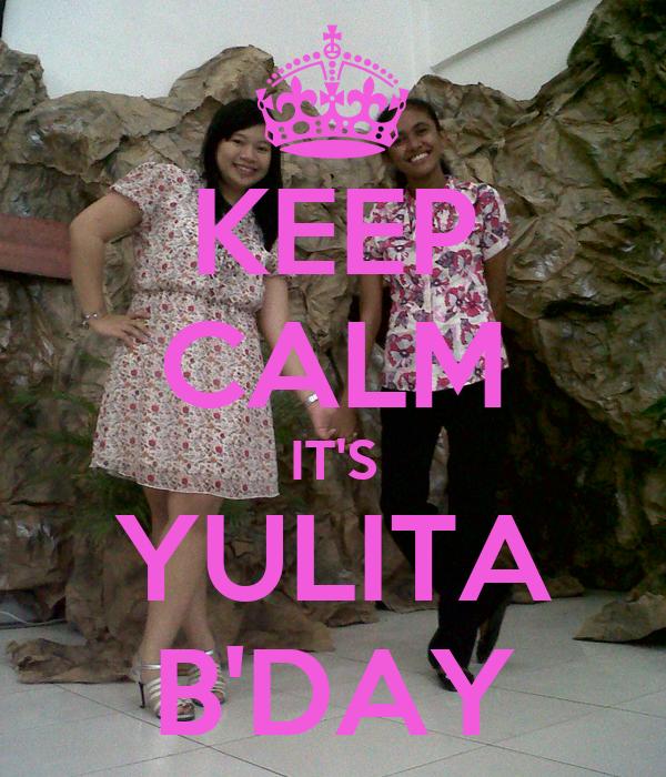 KEEP CALM IT'S YULITA B'DAY