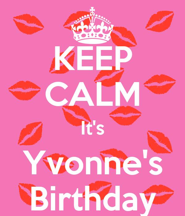 KEEP CALM It's Yvonne's Birthday