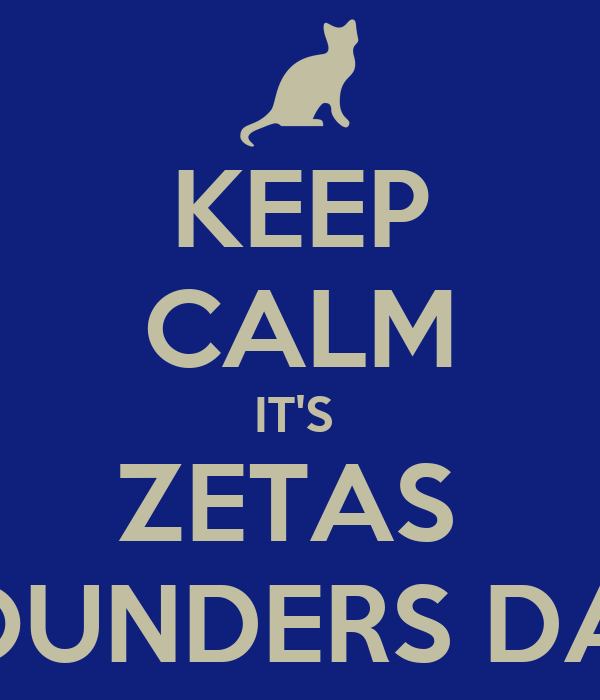 KEEP CALM IT'S  ZETAS  FOUNDERS DAY