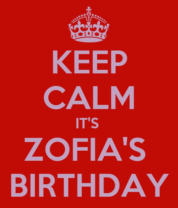 KEEP CALM IT'S  ZOFIA'S  BIRTHDAY