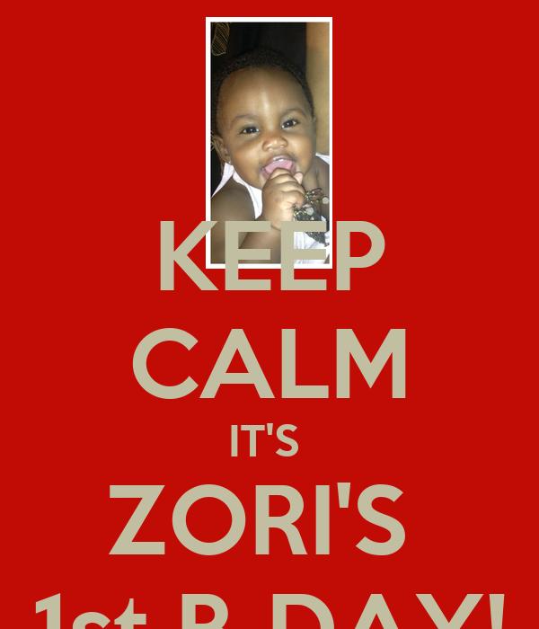 KEEP CALM IT'S  ZORI'S  1st B-DAY!