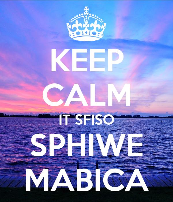 KEEP CALM IT SFISO SPHIWE MABICA