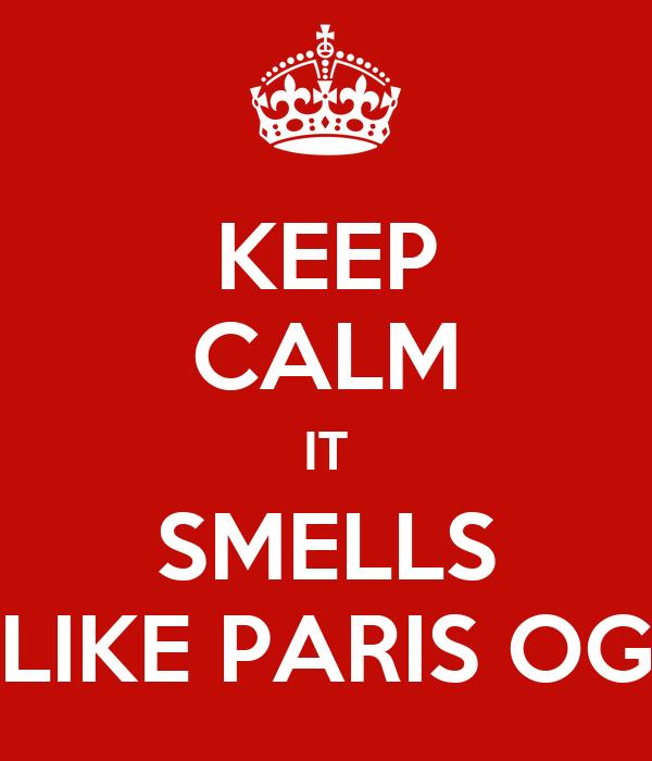 KEEP CALM IT SMELLS LIKE PARIS OG