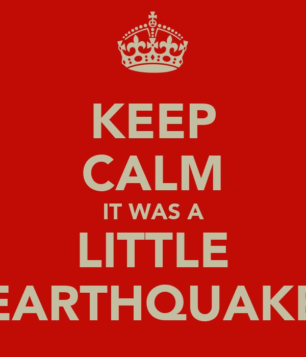 KEEP CALM IT WAS A LITTLE EARTHQUAKE
