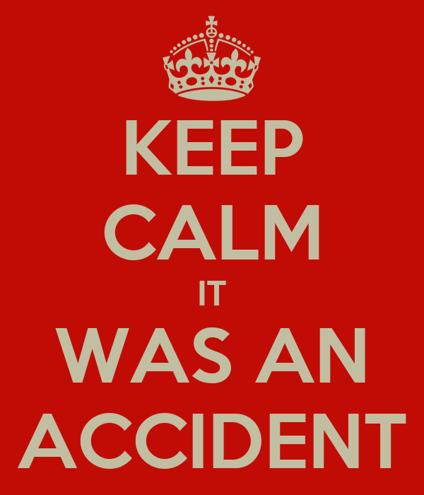 KEEP CALM IT WAS AN ACCIDENT
