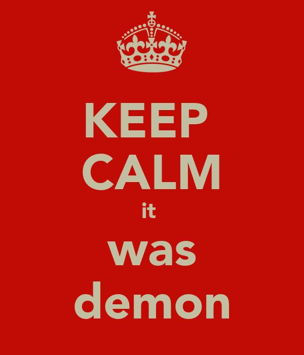 KEEP  CALM it  was demon