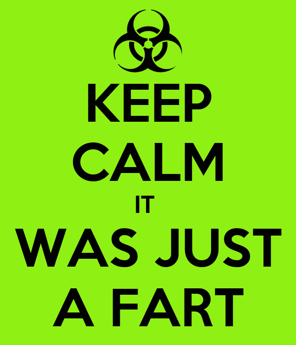 KEEP CALM IT  WAS JUST A FART