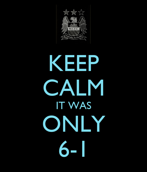 KEEP CALM IT WAS ONLY 6-1