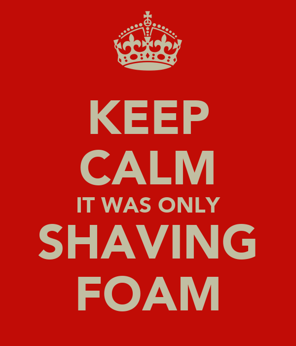 KEEP CALM IT WAS ONLY SHAVING FOAM