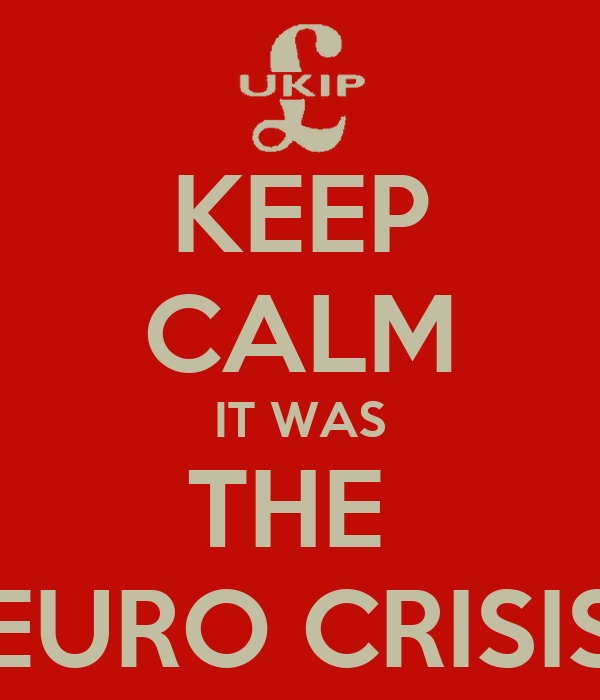 KEEP CALM IT WAS THE  EURO CRISIS