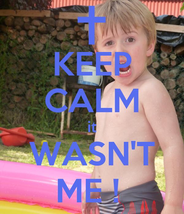 KEEP CALM it WASN'T ME !