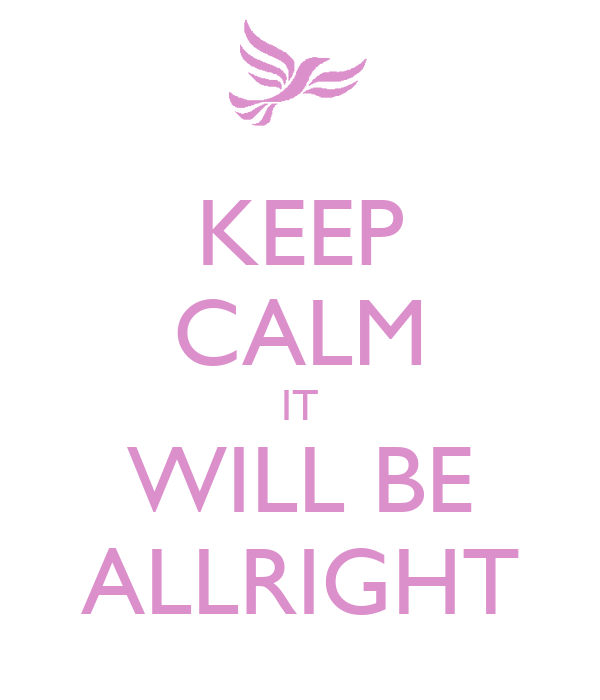 KEEP CALM IT WILL BE ALLRIGHT