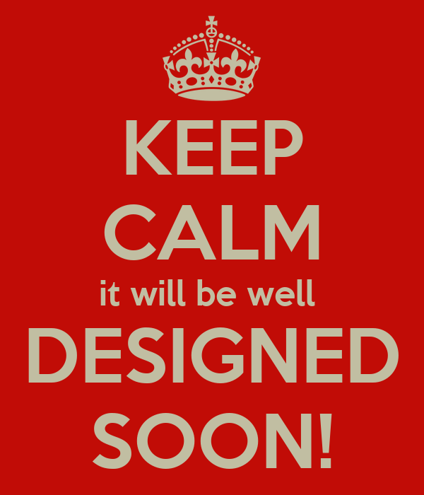 KEEP CALM it will be well  DESIGNED SOON!
