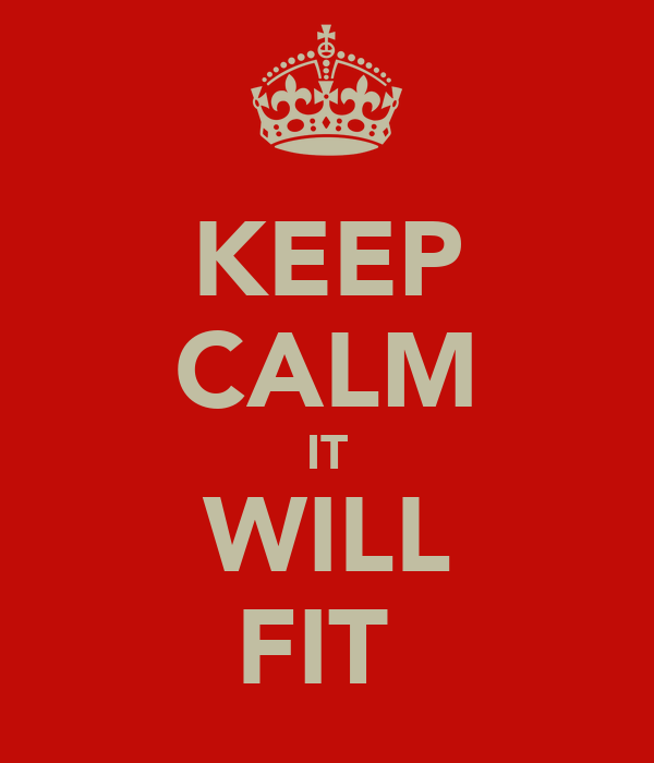 KEEP CALM IT WILL FIT
