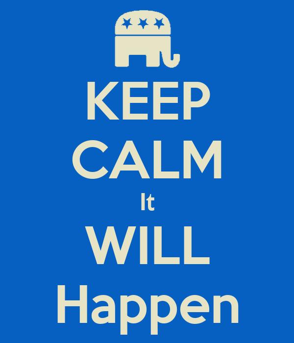 KEEP CALM It WILL Happen