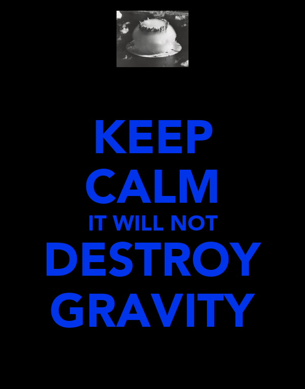 KEEP CALM IT WILL NOT DESTROY GRAVITY