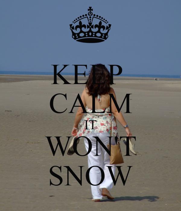 KEEP  CALM IT WON'T SNOW