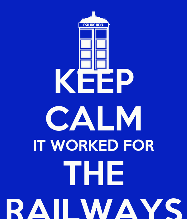 KEEP CALM IT WORKED FOR THE RAILWAYS