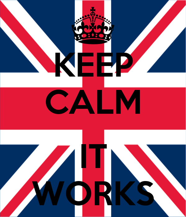 KEEP CALM  IT WORKS
