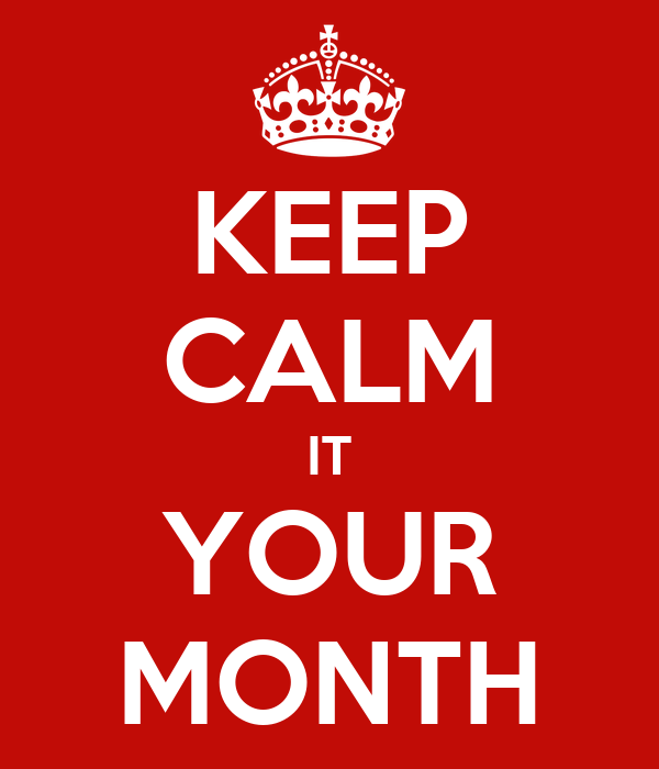 KEEP CALM IT YOUR MONTH