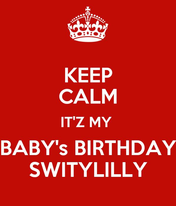 KEEP CALM IT'Z MY  BABY's BIRTHDAY SWITYLILLY