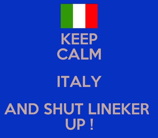 KEEP CALM ITALY AND SHUT LINEKER  UP !