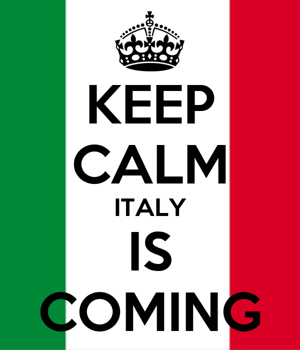 KEEP CALM ITALY IS COMING
