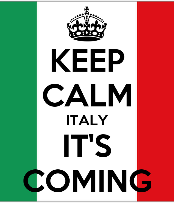 KEEP CALM ITALY IT'S COMING