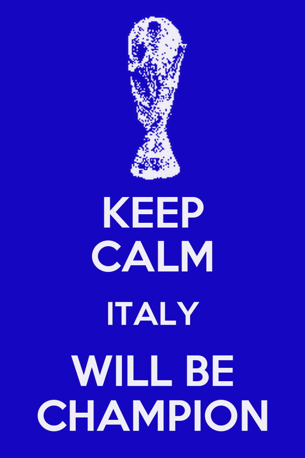 KEEP CALM ITALY WILL BE CHAMPION